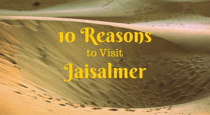 10 Reasons to visit Jaisalmer, Rajasthan