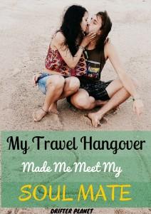My Travel Hangover Made Me Meet My Soul Mate!