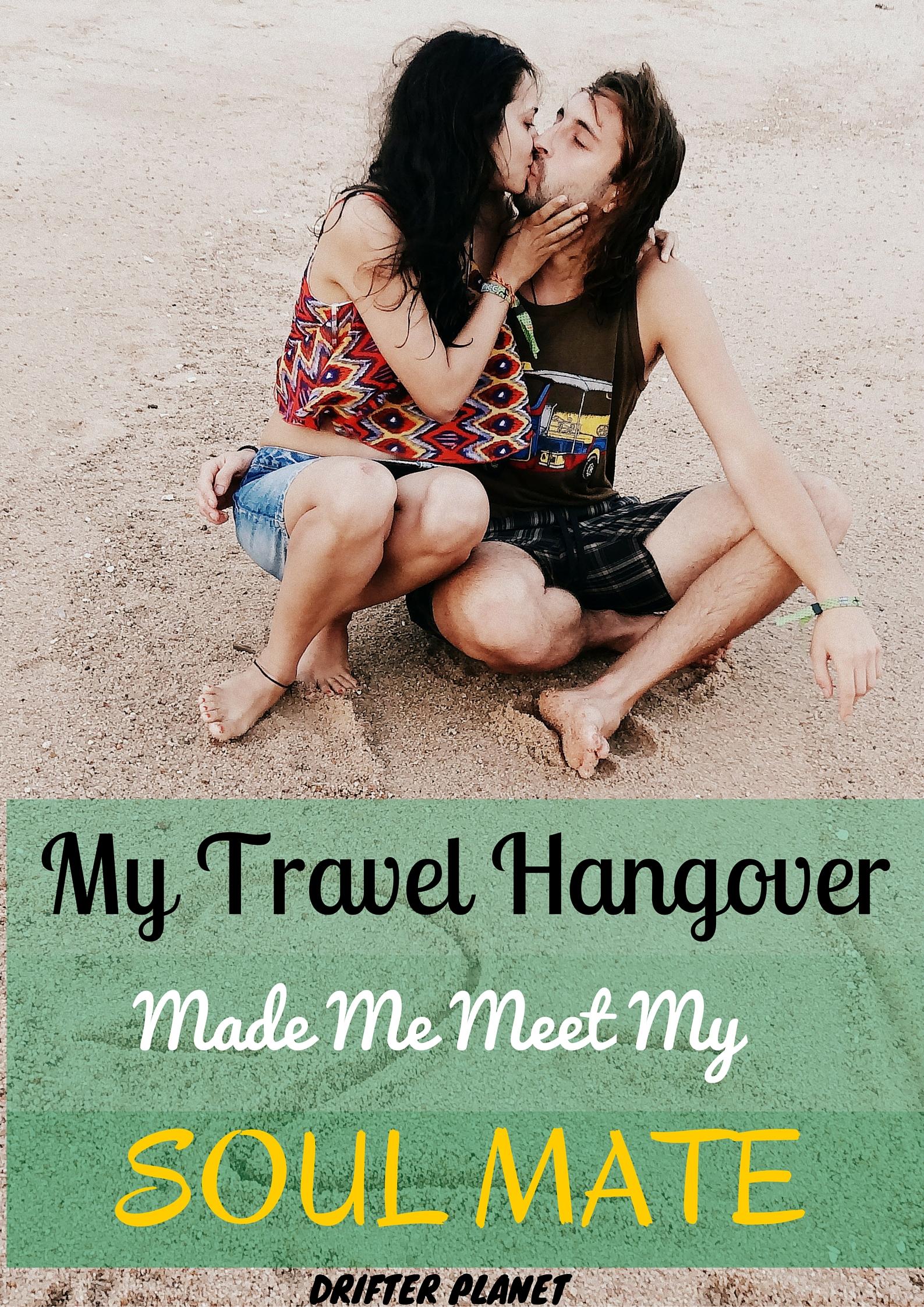 My Travel Hangover Made Me Meet My Soul Mate - Drifter Planet