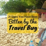 21 Signs You Have Been Bitten by the Travel Bug