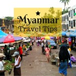 Myanmar Travel Tips - 15 Things to Know Before Visiting Burma