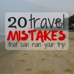 20 Travel Mistakes That Can Ruin Your Trip
