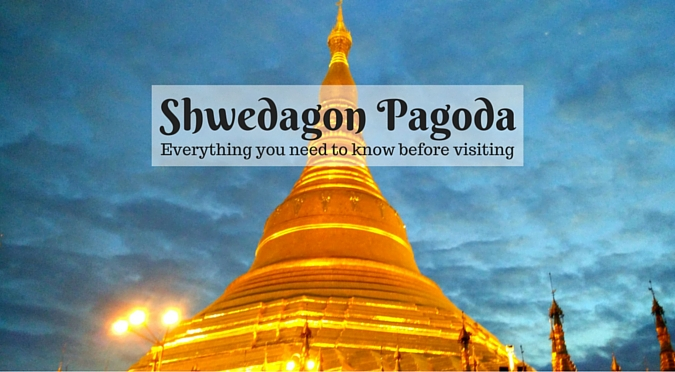 Shwedagon Pagoda of Yangon – fables, facts and tips