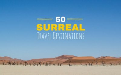 50 Surreal Travel Destinations That Should Be on Your Bucket List