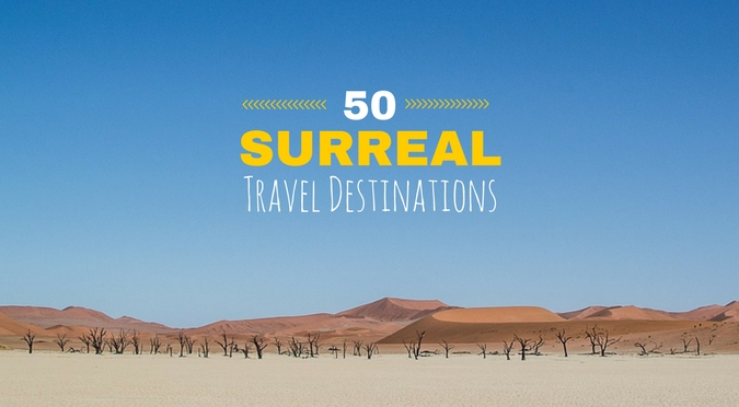 Surreal Travel Destinations - 50 surreal travel destinations that should be on your bucket list