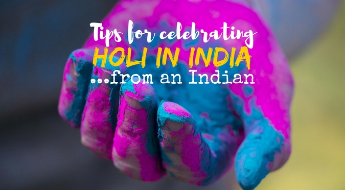 Tips for celebrating Holi in India from an Indian