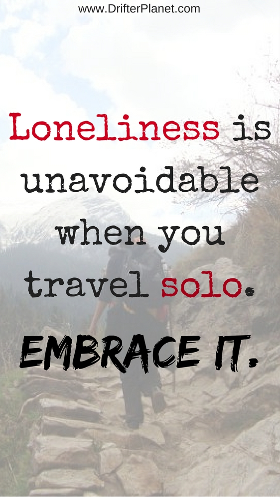 Loneliness is unavoidable when you travel solo.