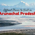 3 Offbeat Places to Visit in Arunachal Pradesh [Northeast India]