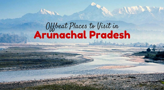 3 Offbeat Places to Visit in Arunachal Pradesh [Northeast India]