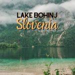 The Spectacular Lake Bohinj in Triglav National Park, Slovenia [Bohinjsko Jezero]